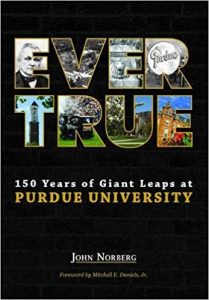 Ever True: 150 Years of Gian Leaps at Purdue University by John Norberg